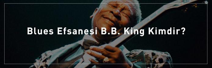 Blues-Efsanesi-B.B.-King-Kimdir